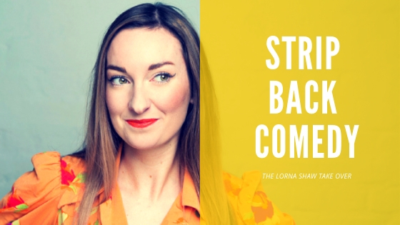 Strip Back Comedy - The Lorna Shaw Take Over